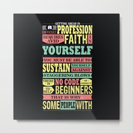Getting Ahead In A Difficult Profession Requires Avid Faith In Yourself Inspire Quote Design Metal Print