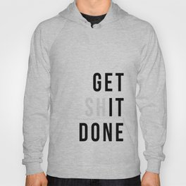 Get Sh(it) Done // Get Shit Done Hoody