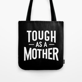 Tough as a Mother - Black and White Tote Bag