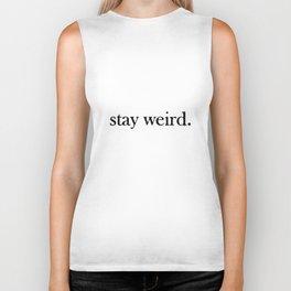 stay weird. Biker Tank