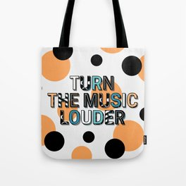 TURN THE MUSIC LOUDER Tote Bag
