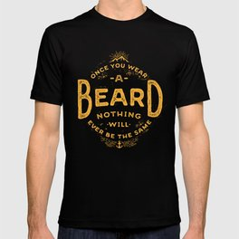 Once You Wear A Beard Nothing Will Ever Be The Same T-shirt