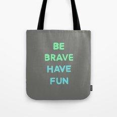 Be Brave Have Fun Tote Bag