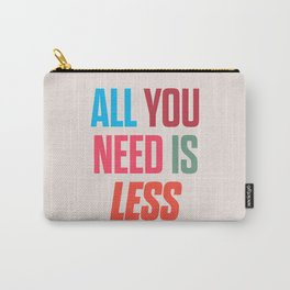 All you need is less, positive thinking, inspirational quote, life mantra, happiness Carry-All Pouch