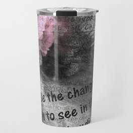 Be The Change You Wish To See In The World Travel Mug