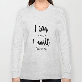 I Can and I will Watch me! Long Sleeve T-shirt