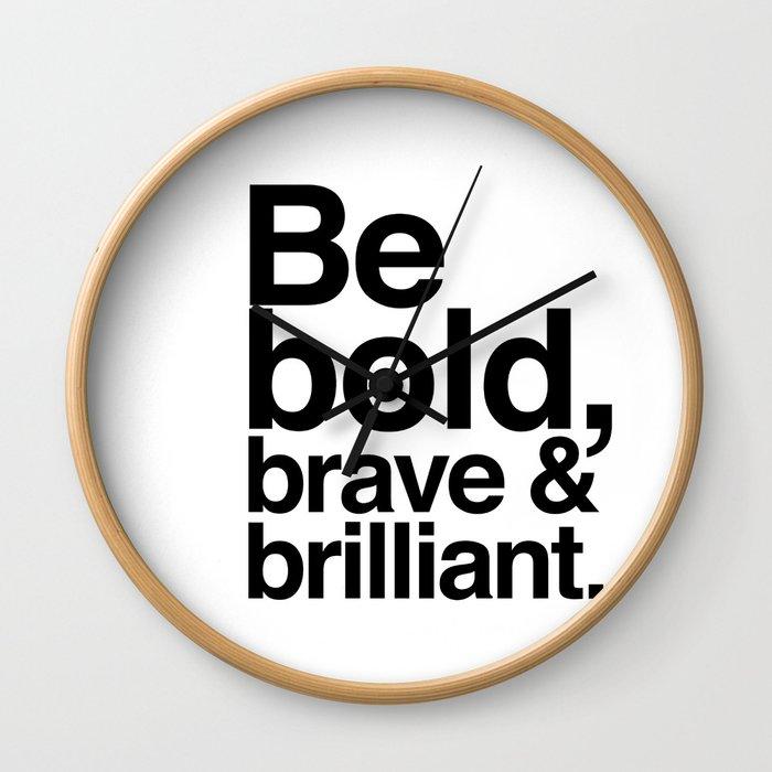Be Bold, Brave & Brilliant Wall Clock