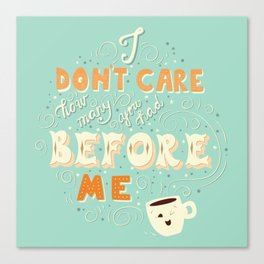 I don't care how many you had before me poster design Canvas Print