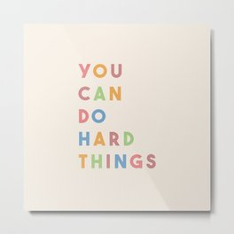 You Can Do Hard Things Metal Print