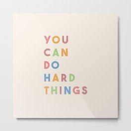 You Can Do Hard Things Metal Print