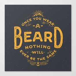 Once You Wear A Beard Nothing Will Ever Be The Same Canvas Print