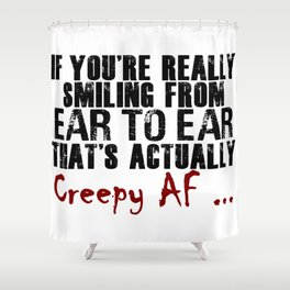 Smiling Wide Creepy AF Scary Crap Shower Curtain