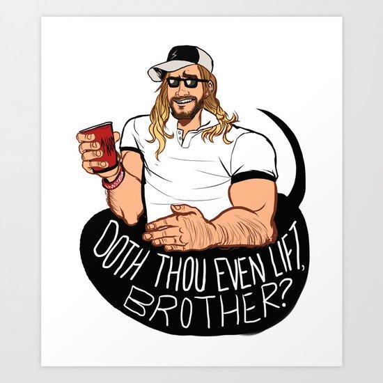 DOTH THOU EVEN LIFT, BROTHER? Art Print