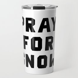 Pray For Snow Travel Mug