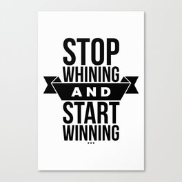 Stop whining an start winning Canvas Print