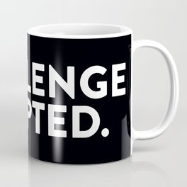 Challenge accepted. Coffee Mug