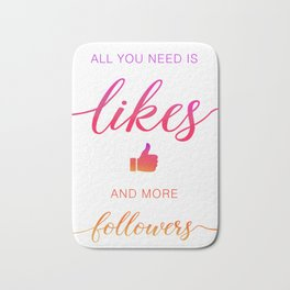 All you need is likes and more followers Bath Mat