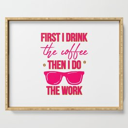 First I Drink the Coffee Then I Do the Work Funny Saying Serving Tray