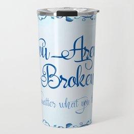 You Aren't Broken No Matter What You Think Travel Mug
