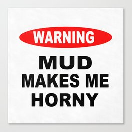 Mud Makes Me Horny Canvas Print