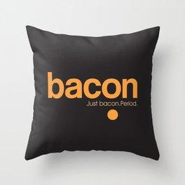 Bacon. Just bacon. Period. Throw Pillow