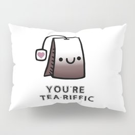 You're Tea-Riffic Pillow Sham