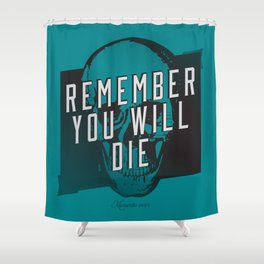 Memento mori - Remember you will die Shower Curtain