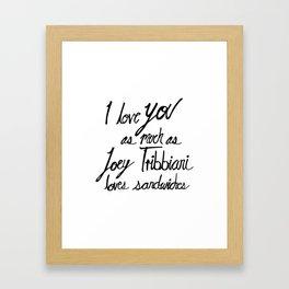 Joey Tribbiani loves sandwiches Black and White Framed Art Print