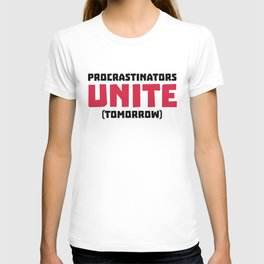 Procrastinators Unite Funny Quote T-shirt