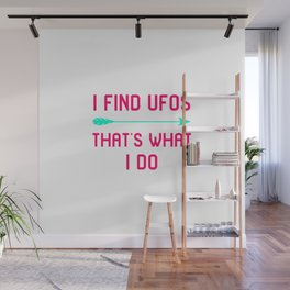 I Find UFOs That's What I Do Fun Alien Quote Wall Mural