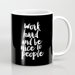 Work Hard Be Nice to People black and white monochrome typography poster design home decor wall art Coffee Mug