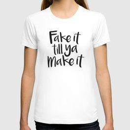 Fake It Till Ya Make It T-shirt