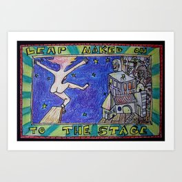Leap Naked onto the Stage Art Print
