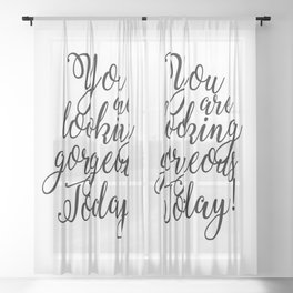 You are looking gorgeous today! - Black and white Quote Sheer Curtain