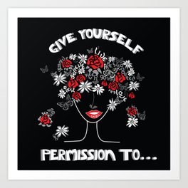 Give Yourself Permission to... Art Print