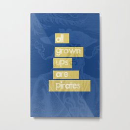 All Grown Ups Are Pirates Metal Print