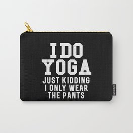 I DO YOGA JUST KIDDING I ONLY WEAR THE PANTS (Black & White) Carry-All Pouch