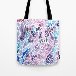 You Are Not Too Much Tote Bag