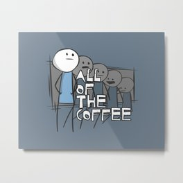 All of the Coffee Metal Print