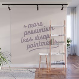 more pessimism, less disappointments Wall Mural