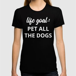 Life Goal: Pet All The Dogs T-shirt