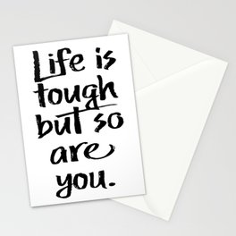 Life is tough, but so are you - Inspirational Unique Art Stationery Cards