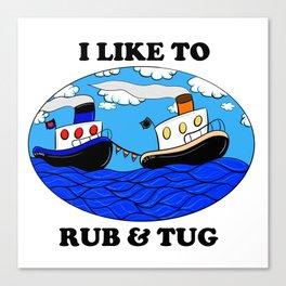 I like to rub and tug Canvas Print