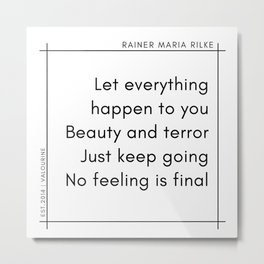Let everything happen to you Beauty and terror Just keep going No feeling is final Metal Print