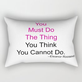 You Must Do The Thing You Think You Cannot Do. Rectangular Pillow