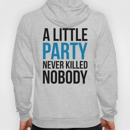A Little Party Funny Quote Hoody