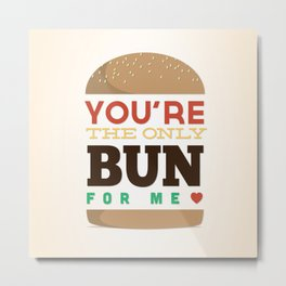 You're the only bun for me Metal Print