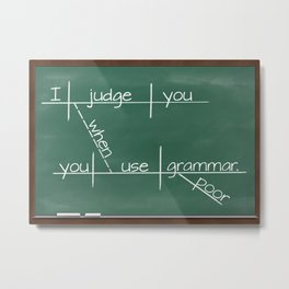 I judge you when you use poor grammar. Metal Print