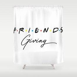 friends giving tshirt . friends tshirt . funny tshirt Shower Curtain