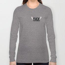 F#CK POLITENESS. Long Sleeve T-shirt
